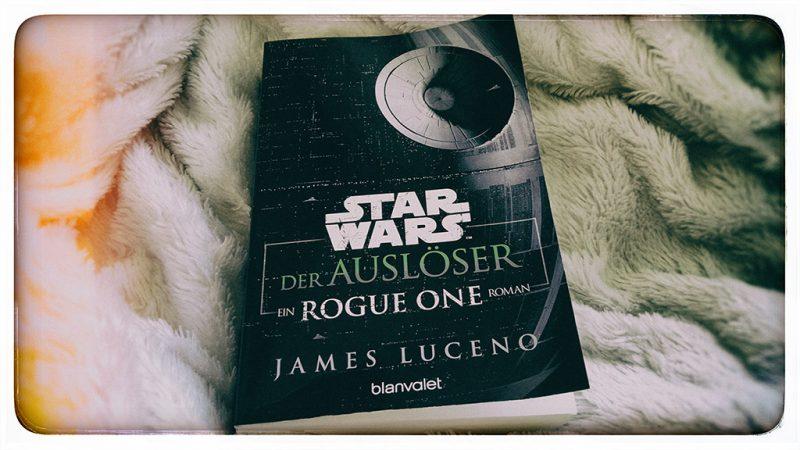 Star Wars – Der Auslöser (Ein Rogue One Roman)